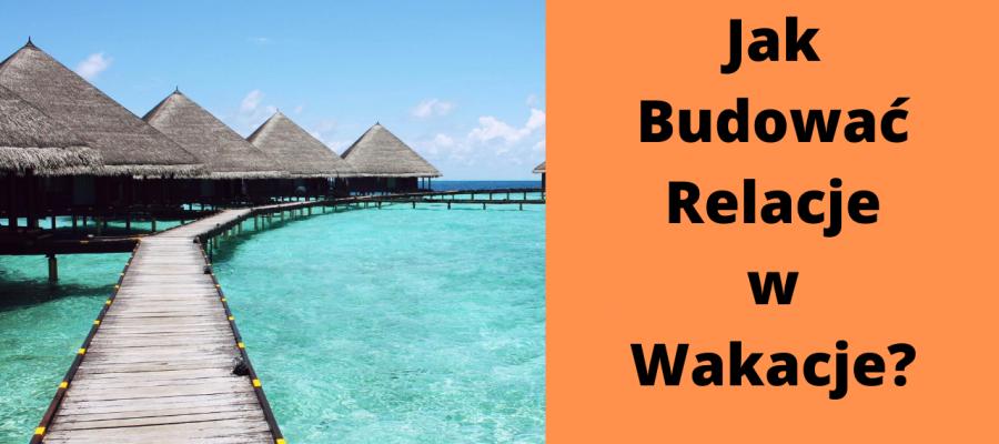 jak budowac relacje w wakacje